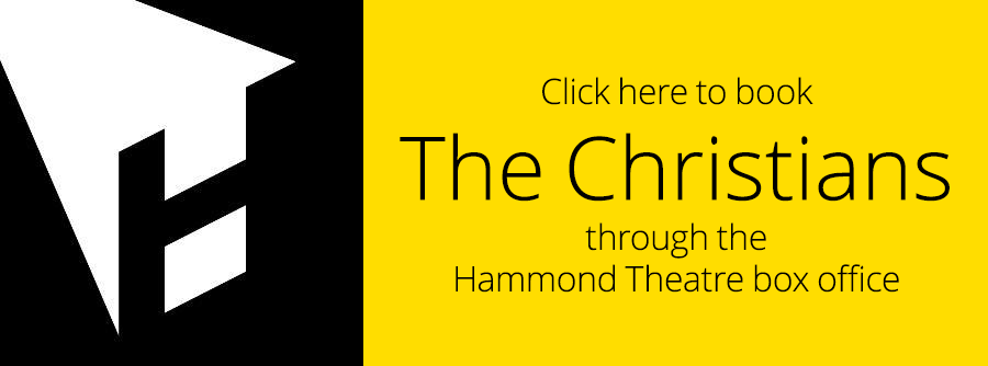 Book The Christians today from the Hammond Theatre box office